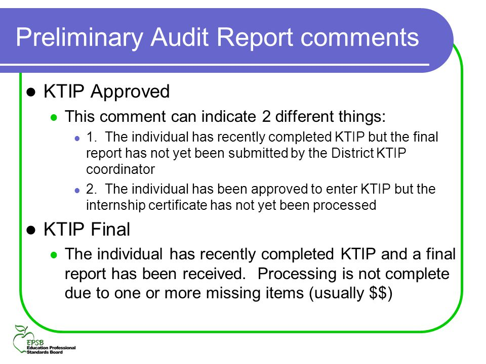 Preliminary Audit Report comments KTIP Approved This comment can indicate 2 different things: 1. The individual has recently completed KTIP but the fi