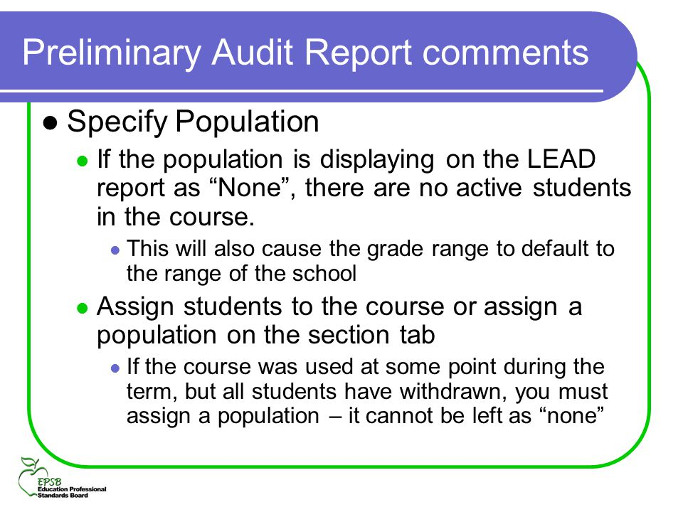 Preliminary Audit Report comments Specify Population If the population is displaying on the LEAD report as None, there are no active students in the c