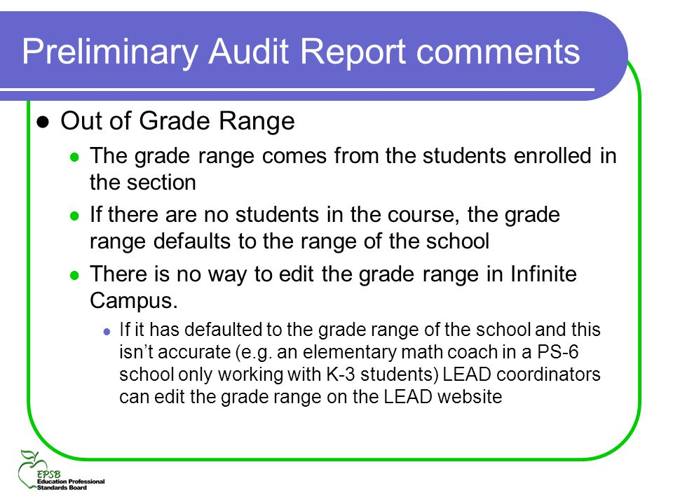 Preliminary Audit Report comments Out of Grade Range The grade range comes from the students enrolled in the section If there are no students in the c