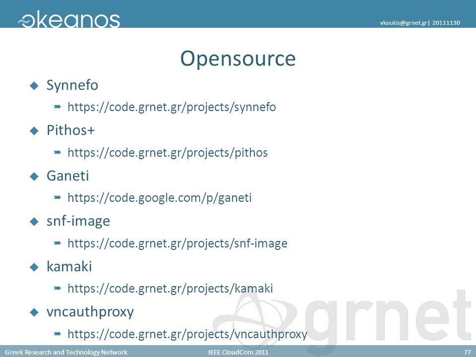 Greek Research and Technology NetworkIEEE CloudCom 201177 vkoukis@grnet.gr| 20111130 Opensource Synnefo https://code.grnet.gr/projects/synnefo Pithos+
