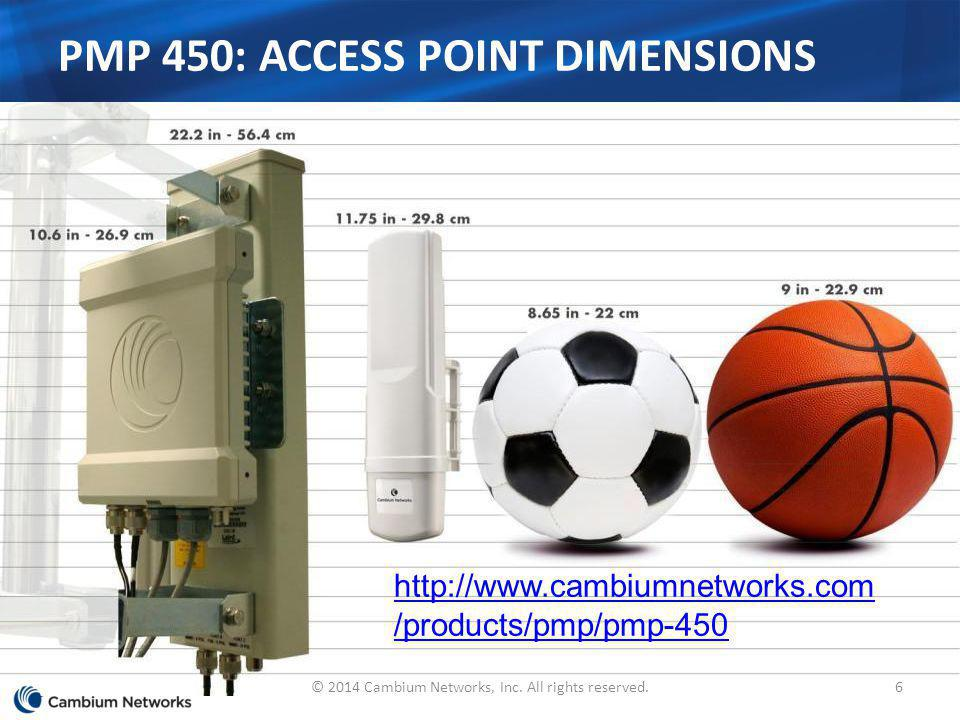 PMP 450: ACCESS POINT DIMENSIONS http://www.cambiumnetworks.com /products/pmp/pmp-450 6© 2014 Cambium Networks, Inc. All rights reserved.