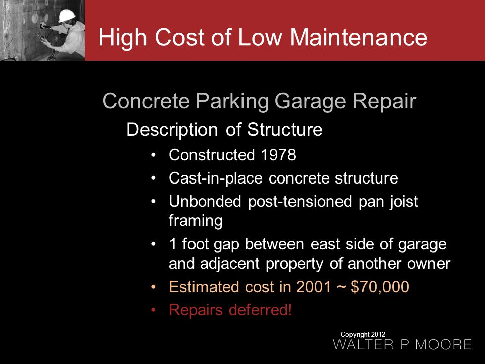 Concrete Parking Garage Repair Description of Structure Constructed 1978 Cast-in-place concrete structure Unbonded post-tensioned pan joist framing 1 foot gap between east side of garage and adjacent property of another owner Estimated cost in 2001 ~ $70,000 Repairs deferred.