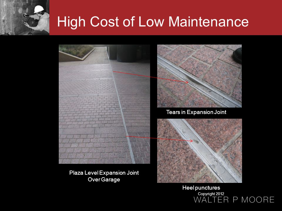 Plaza Level Expansion Joint Over Garage Tears in Expansion Joint Heel punctures High Cost of Low Maintenance Copyright 2012