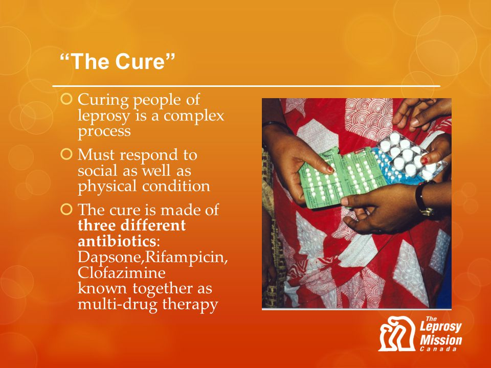 The Cure Curing people of leprosy is a complex process Must respond to social as well as physical condition The cure is made of three different antibi