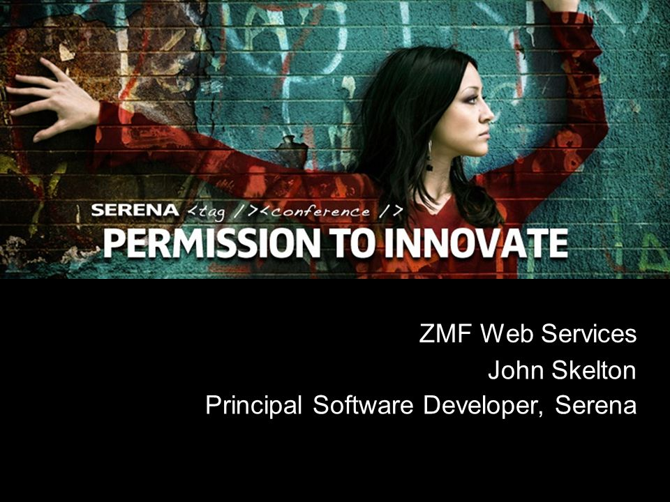 1 Copyright ©2008 Serena Software, Inc. ZMF Web Services John Skelton Principal Software Developer, Serena