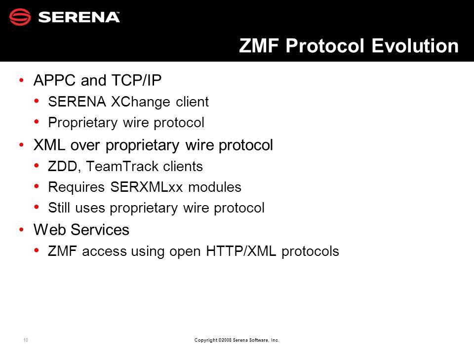 10 Copyright ©2008 Serena Software, Inc. ZMF Protocol Evolution APPC and TCP/IP SERENA XChange client Proprietary wire protocol XML over proprietary w