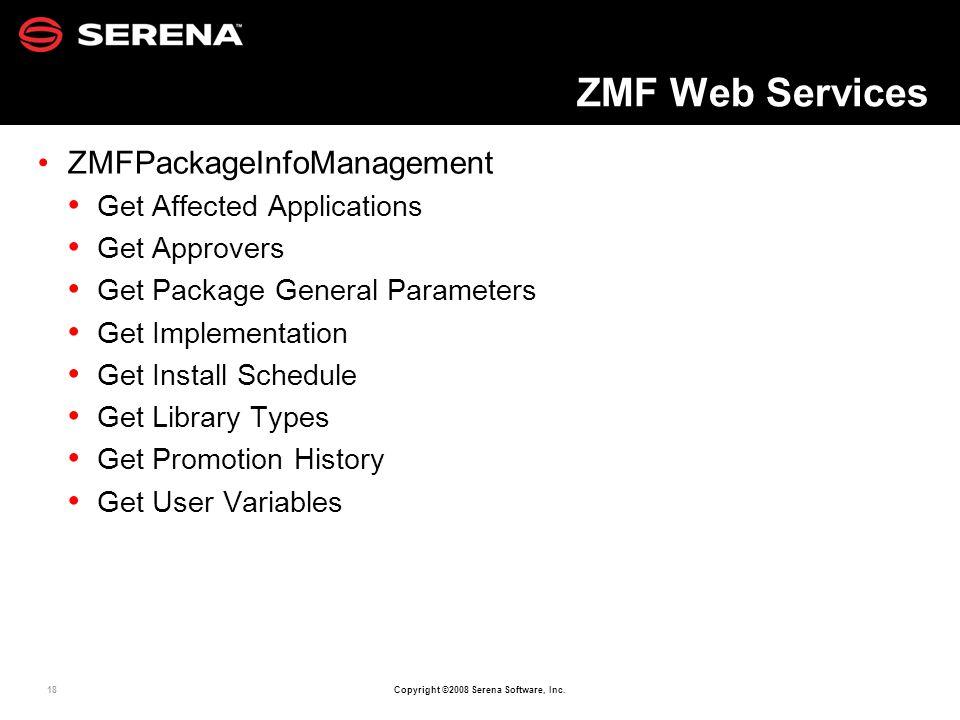 18 Copyright ©2008 Serena Software, Inc. ZMF Web Services ZMFPackageInfoManagement Get Affected Applications Get Approvers Get Package General Paramet