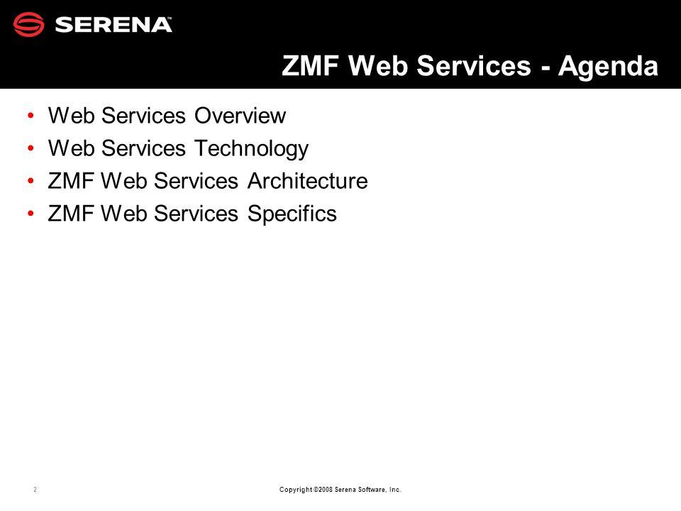 2 Copyright ©2008 Serena Software, Inc. ZMF Web Services - Agenda Web Services Overview Web Services Technology ZMF Web Services Architecture ZMF Web