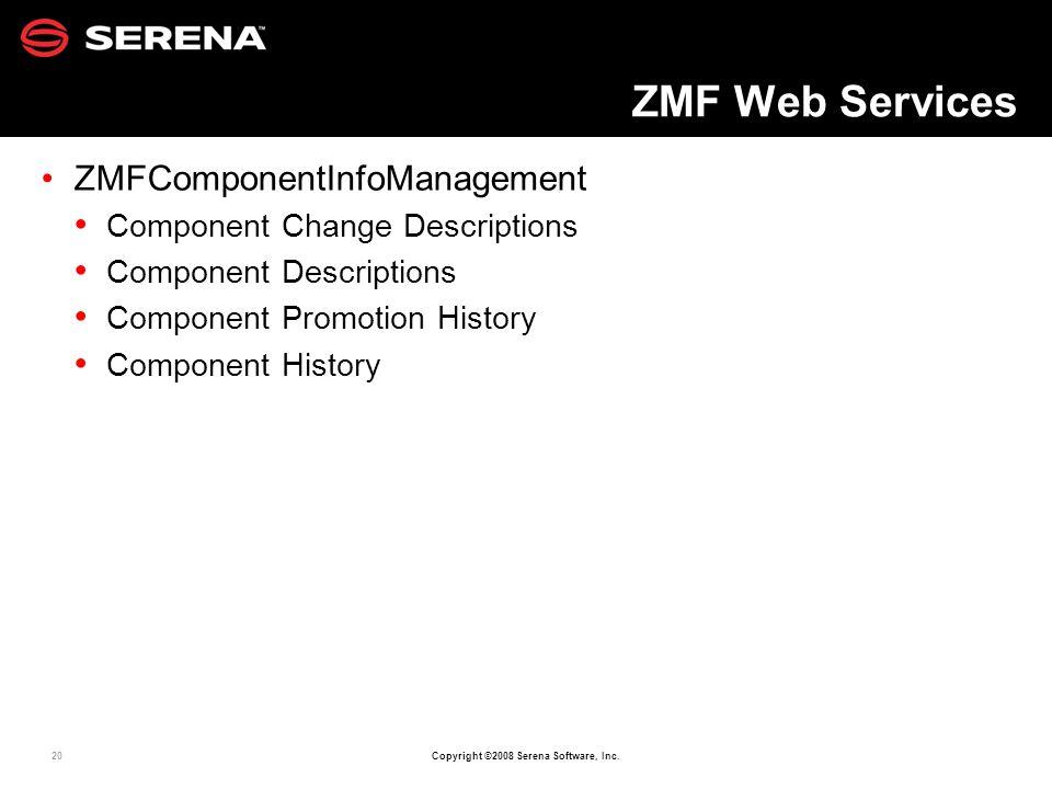 20 Copyright ©2008 Serena Software, Inc. ZMF Web Services ZMFComponentInfoManagement Component Change Descriptions Component Descriptions Component Pr