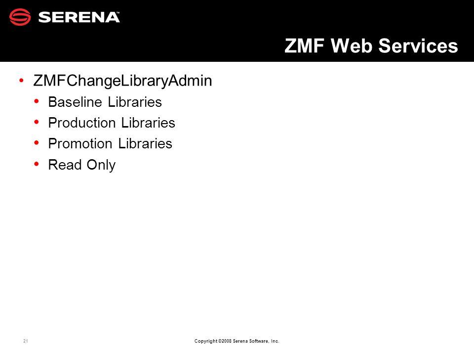 21 Copyright ©2008 Serena Software, Inc. ZMF Web Services ZMFChangeLibraryAdmin Baseline Libraries Production Libraries Promotion Libraries Read Only
