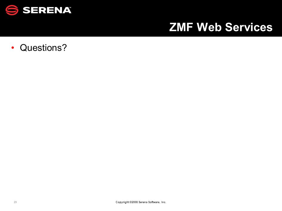 29 Copyright ©2008 Serena Software, Inc. ZMF Web Services Questions