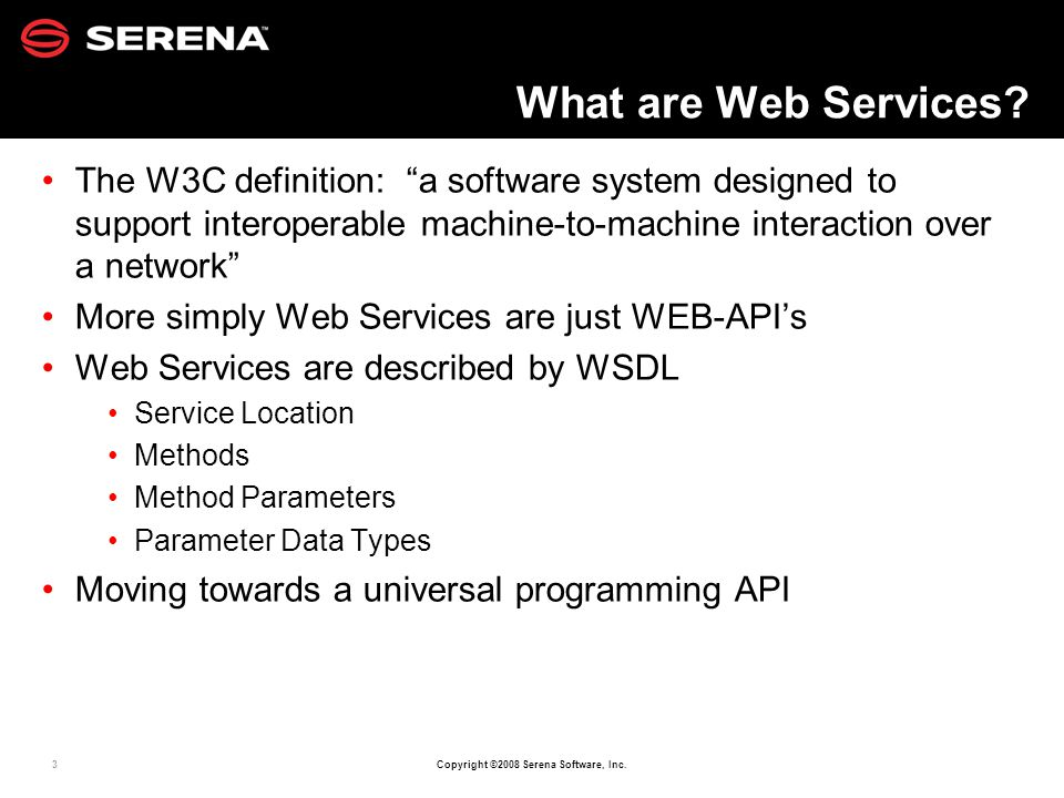 3 Copyright ©2008 Serena Software, Inc. What are Web Services.