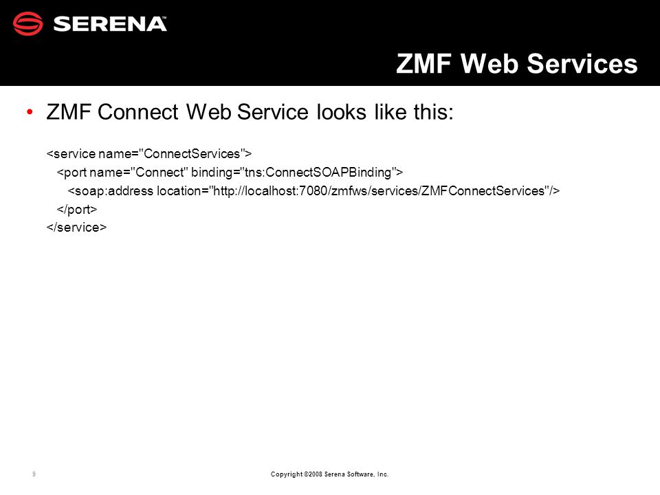 9 Copyright ©2008 Serena Software, Inc. ZMF Web Services ZMF Connect Web Service looks like this: