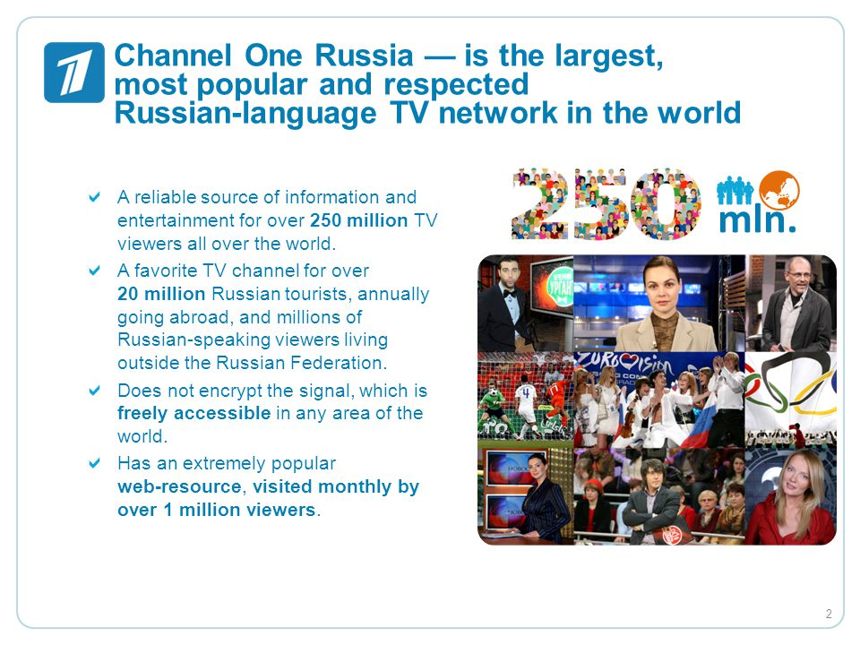 Channel One Russia is the largest, most popular and respected Russian-language TV network in the world A reliable source of information and entertainm