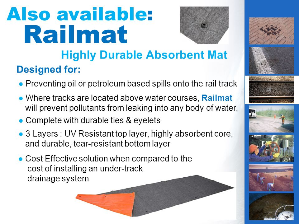 Highly Durable Absorbent Mat Also available: Railmat Designed for: Preventing oil or petroleum based spills onto the rail track Where tracks are located above water courses, Railmat will prevent pollutants from leaking into any body of water.