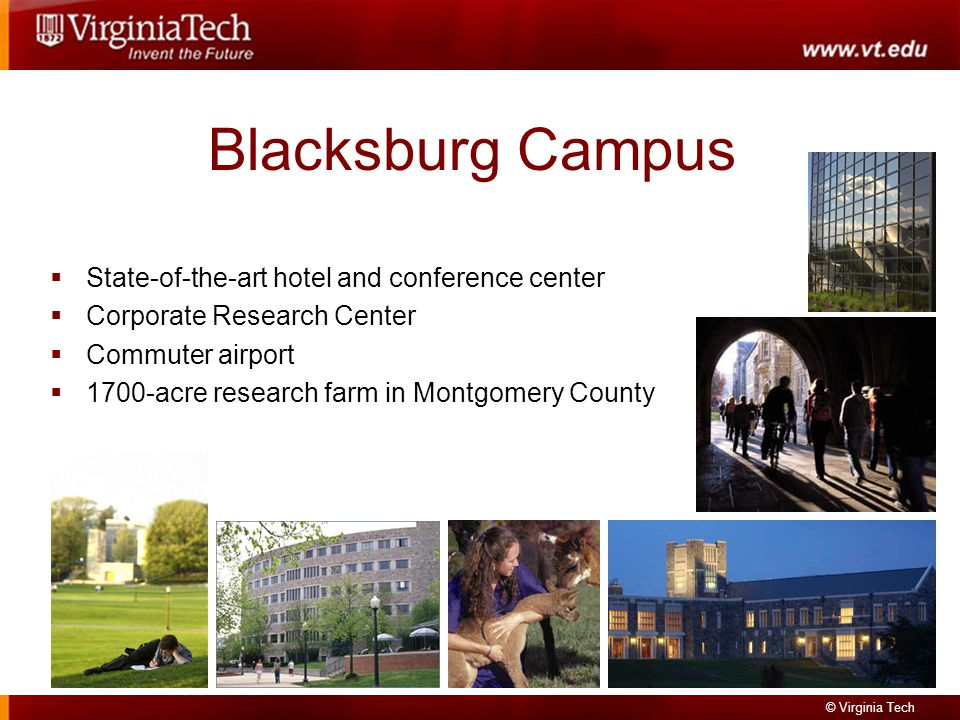 © Virginia Tech Blacksburg Campus State-of-the-art hotel and conference center Corporate Research Center Commuter airport 1700-acre research farm in Montgomery County