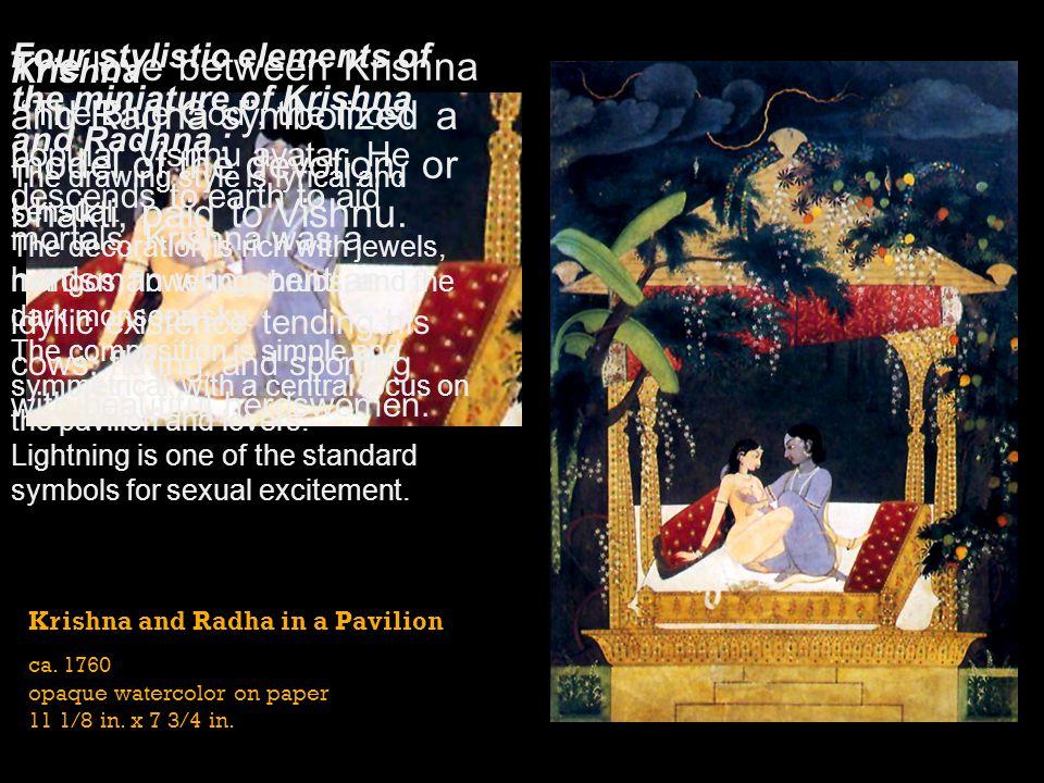 Krishna and Radha in a Pavilion ca. 1760 opaque watercolor on paper 11 1/8 in. x 7 3/4 in. Krishna The Blue God, the most popular Vishnu avatar. He de