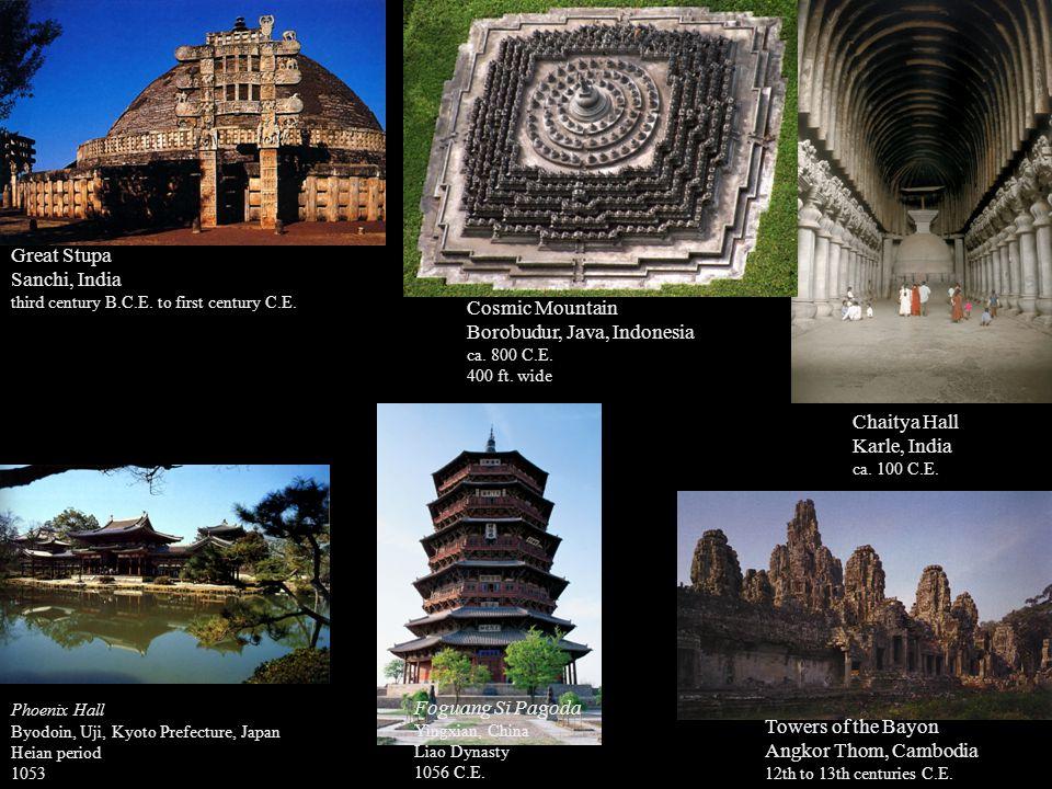 Great Stupa Sanchi, India third century B.C.E. to first century C.E. Chaitya Hall Karle, India ca. 100 C.E. Cosmic Mountain Borobudur, Java, Indonesia