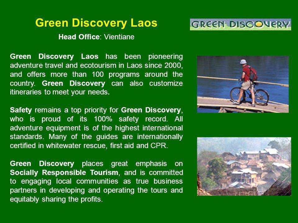 Green Discovery Laos Head Office: Vientiane Green Discovery Laos has been pioneering adventure travel and ecotourism in Laos since 2000, and offers more than 100 programs around the country.