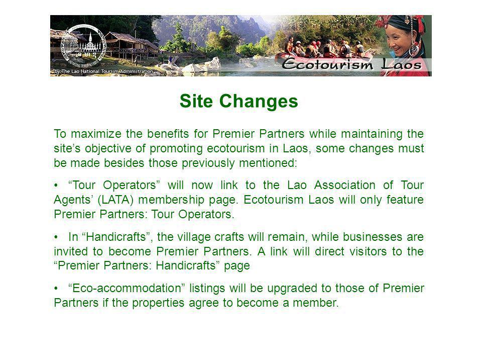 Site Changes To maximize the benefits for Premier Partners while maintaining the sites objective of promoting ecotourism in Laos, some changes must be made besides those previously mentioned: Tour Operators will now link to the Lao Association of Tour Agents (LATA) membership page.