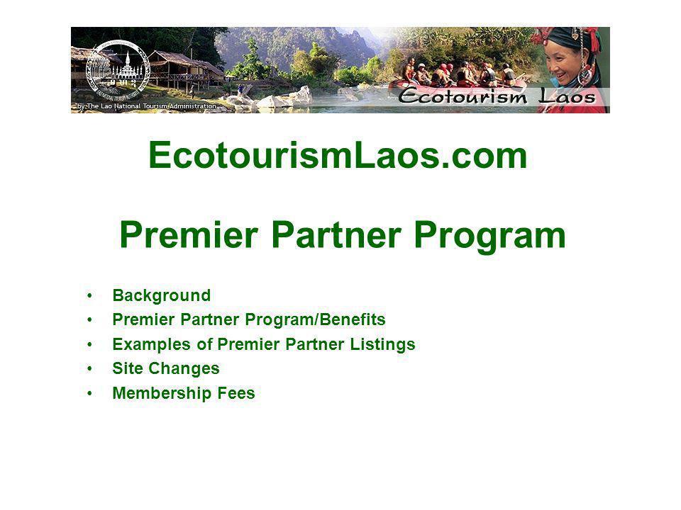 Premier Partner Program Background Premier Partner Program/Benefits Examples of Premier Partner Listings Site Changes Membership Fees EcotourismLaos.com