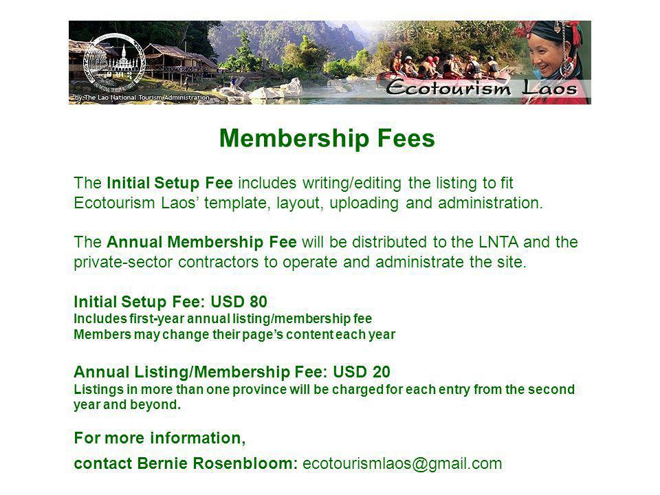 Membership Fees The Initial Setup Fee includes writing/editing the listing to fit Ecotourism Laos template, layout, uploading and administration. The