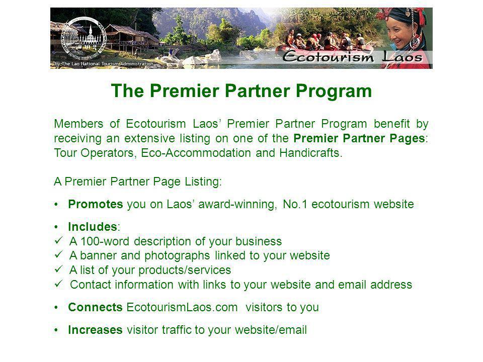 The Premier Partner Program Members of Ecotourism Laos Premier Partner Program benefit by receiving an extensive listing on one of the Premier Partner Pages: Tour Operators, Eco-Accommodation and Handicrafts.
