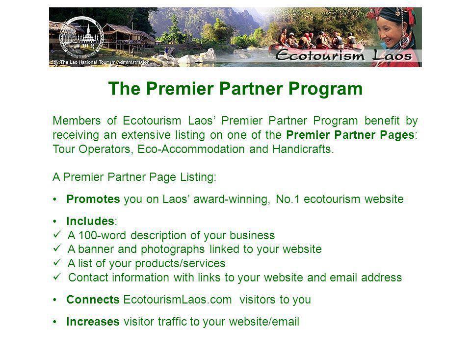 The Premier Partner Program Members of Ecotourism Laos Premier Partner Program benefit by receiving an extensive listing on one of the Premier Partner