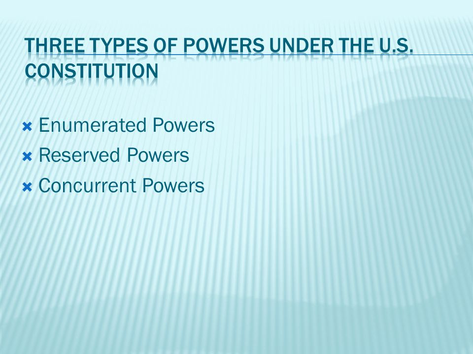Enumerated Powers Reserved Powers Concurrent Powers