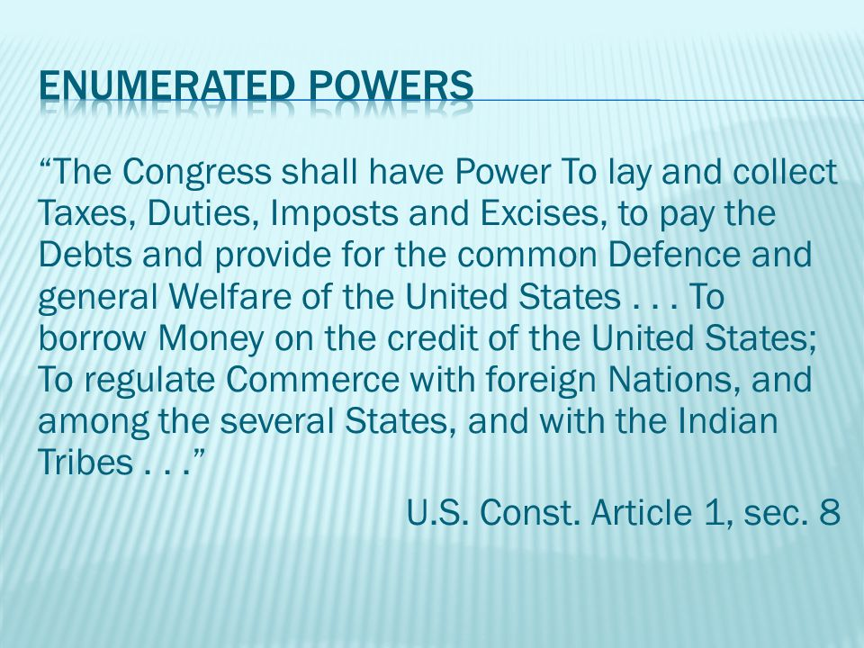The Congress shall have Power To lay and collect Taxes, Duties, Imposts and Excises, to pay the Debts and provide for the common Defence and general Welfare of the United States...