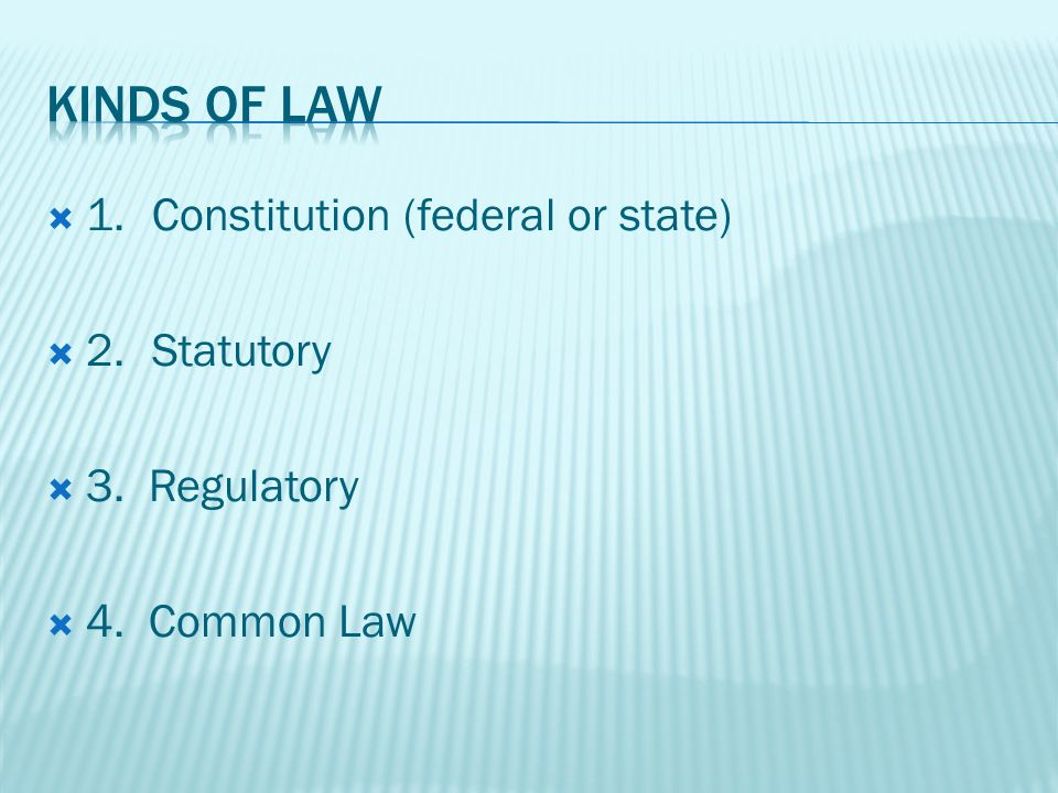 1.Constitution (federal or state) 2.Statutory 3. Regulatory 4. Common Law