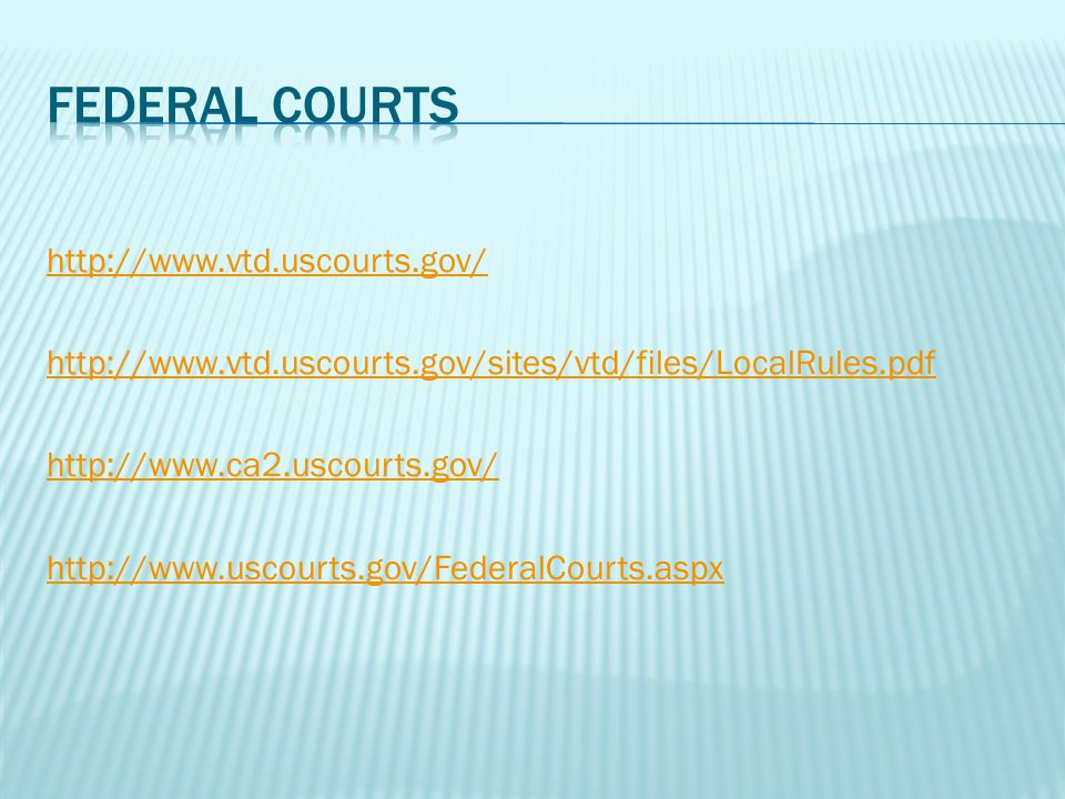 http://www.vtd.uscourts.gov/ http://www.vtd.uscourts.gov/sites/vtd/files/LocalRules.pdf http://www.ca2.uscourts.gov/ http://www.uscourts.gov/FederalCo