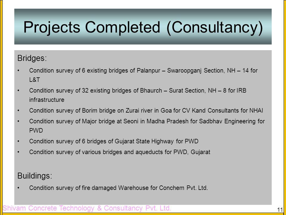 Shivam Concrete Technology & Consultancy Pvt. Ltd. 11 Projects Completed (Consultancy) Bridges: Condition survey of 6 existing bridges of Palanpur – S