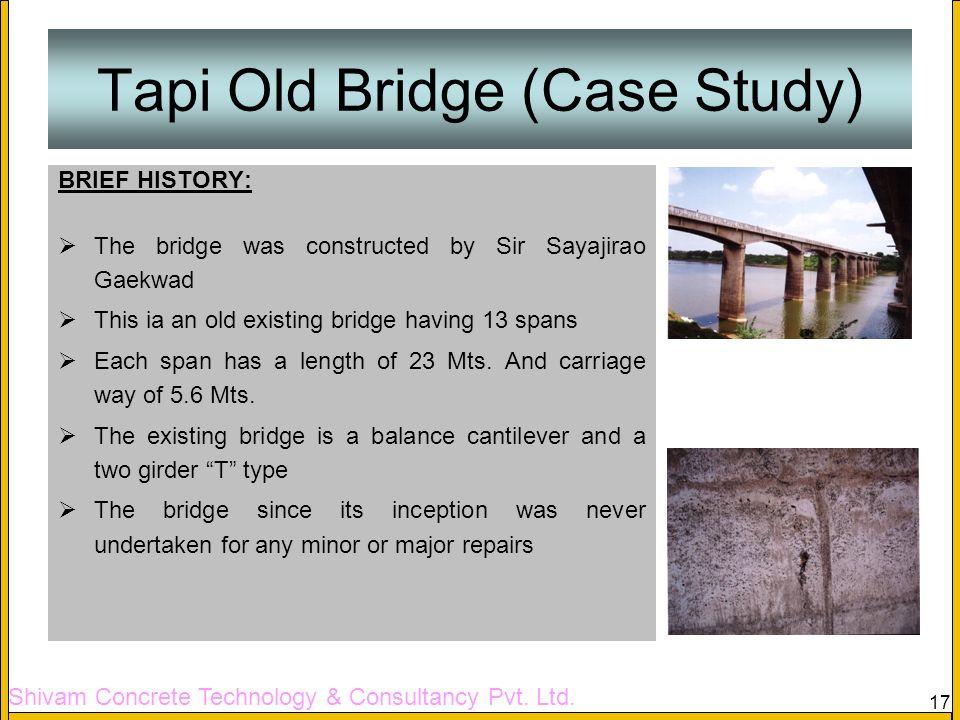 Shivam Concrete Technology & Consultancy Pvt. Ltd. 17 Tapi Old Bridge (Case Study) BRIEF HISTORY: The bridge was constructed by Sir Sayajirao Gaekwad