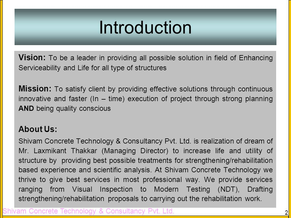 2 Introduction Vision: To be a leader in providing all possible solution in field of Enhancing Serviceability and Life for all type of structures Miss