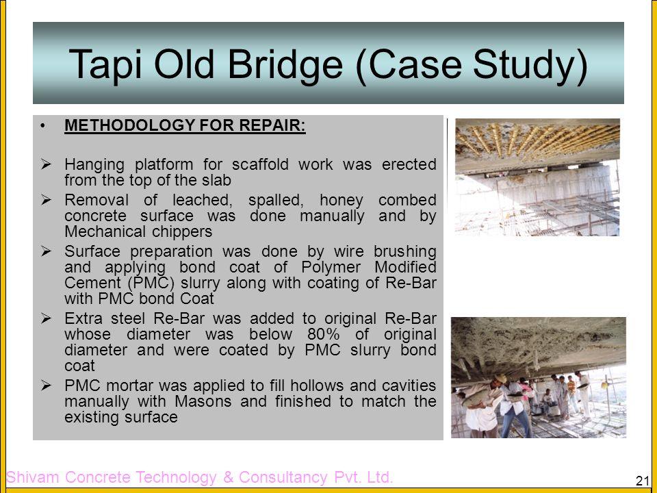Shivam Concrete Technology & Consultancy Pvt. Ltd. 21 Tapi Old Bridge (Case Study) METHODOLOGY FOR REPAIR: Hanging platform for scaffold work was erec