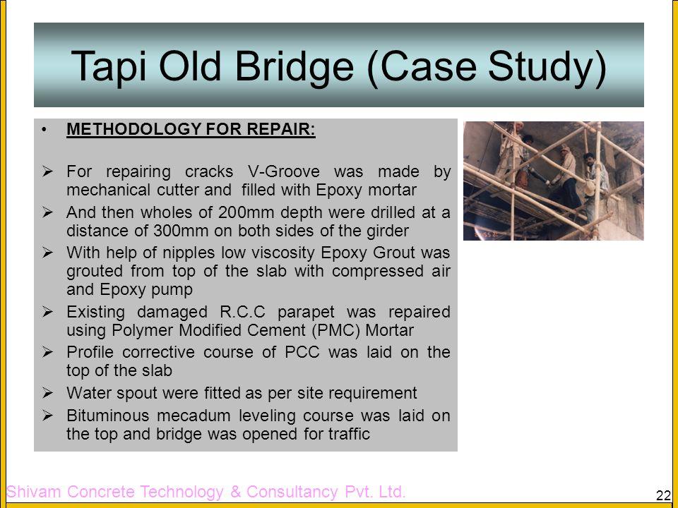 Shivam Concrete Technology & Consultancy Pvt. Ltd. 22 Tapi Old Bridge (Case Study) METHODOLOGY FOR REPAIR: For repairing cracks V-Groove was made by m