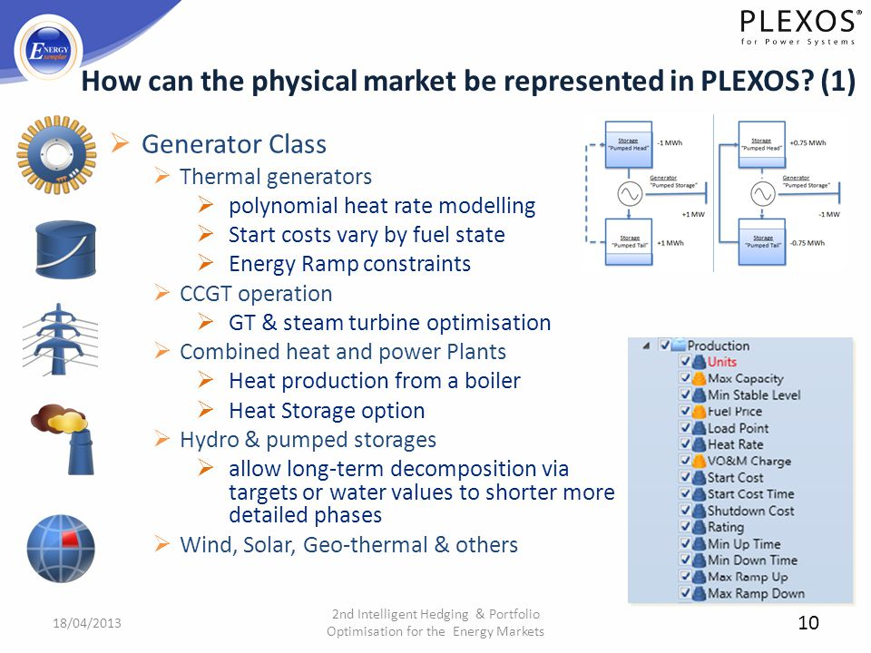 10 Generator Class Thermal generators polynomial heat rate modelling Start costs vary by fuel state Energy Ramp constraints CCGT operation GT & steam