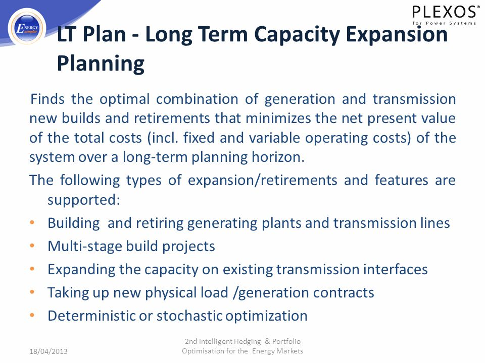 LT Plan - Long Term Capacity Expansion Planning Finds the optimal combination of generation and transmission new builds and retirements that minimizes