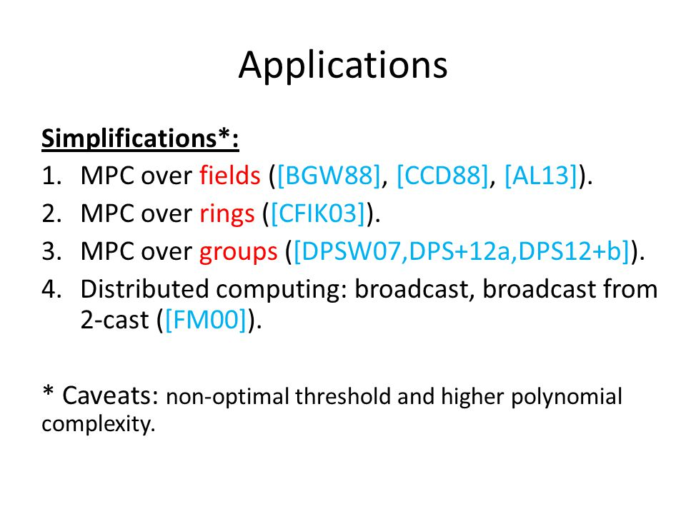 Applications Simplifications*: 1.MPC over fields ([BGW88], [CCD88], [AL13]).