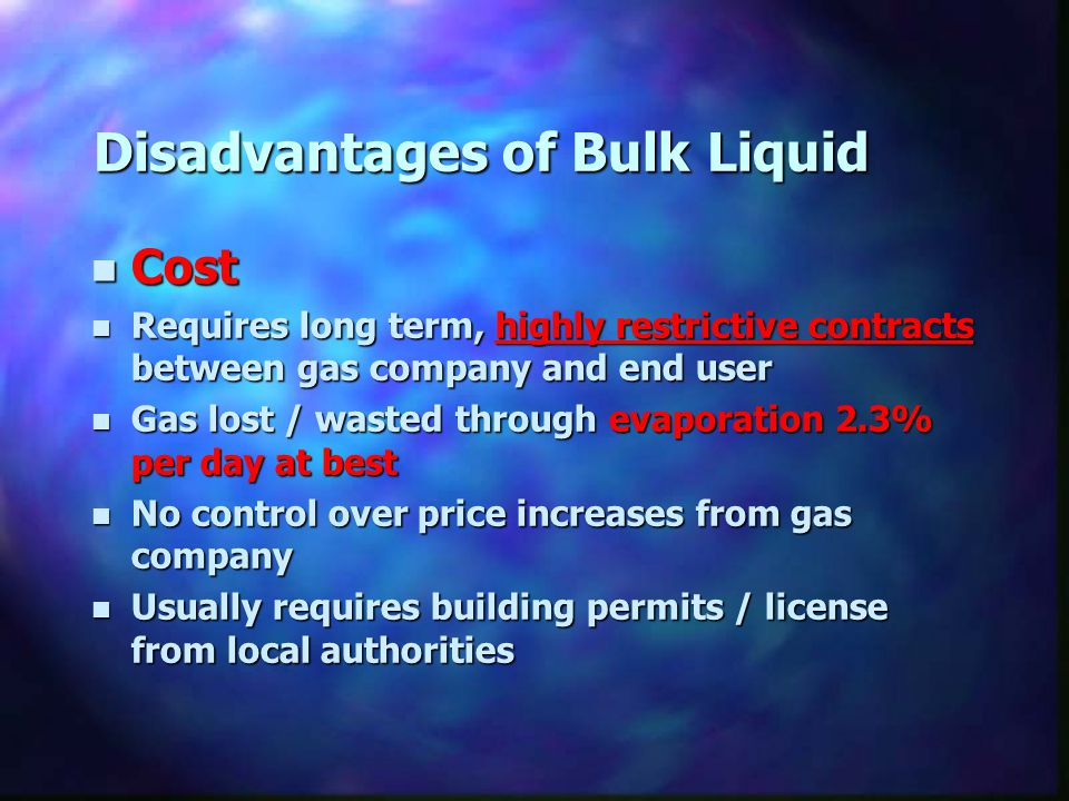 Disadvantages of Bulk Liquid n Cost n Requires long term, highly restrictive contracts between gas company and end user n Gas lost / wasted through ev