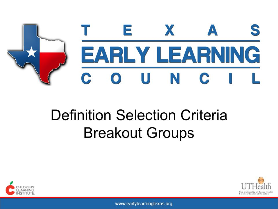 www.earlylearningtexas.org Definition Selection Criteria Breakout Groups