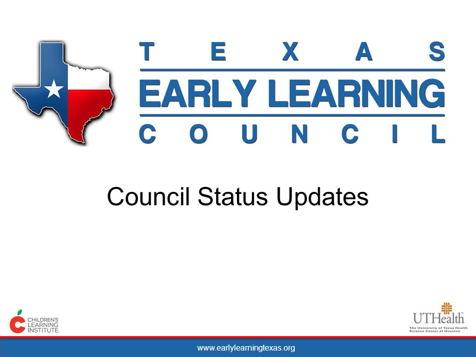 www.earlylearningtexas.org Council Status Updates