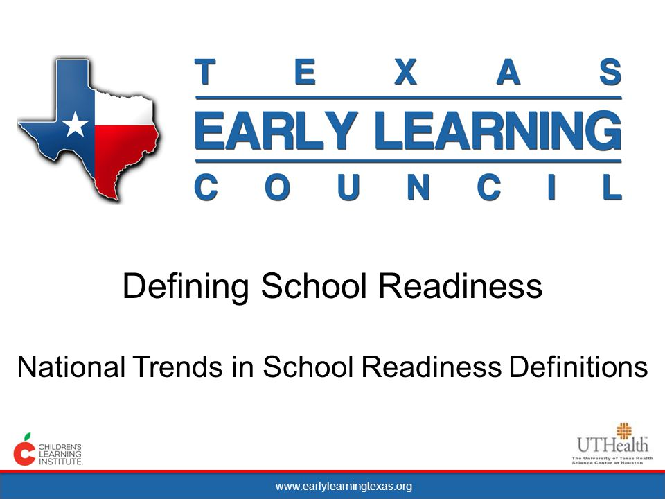 www.earlylearningtexas.org Defining School Readiness National Trends in School Readiness Definitions