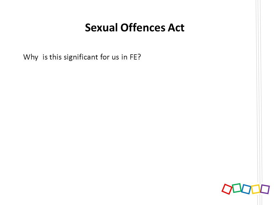 Sexual Offences Act Why is this significant for us in FE?