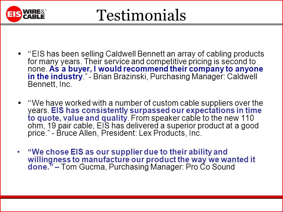 Testimonials EIS has been selling Caldwell Bennett an array of cabling products for many years.