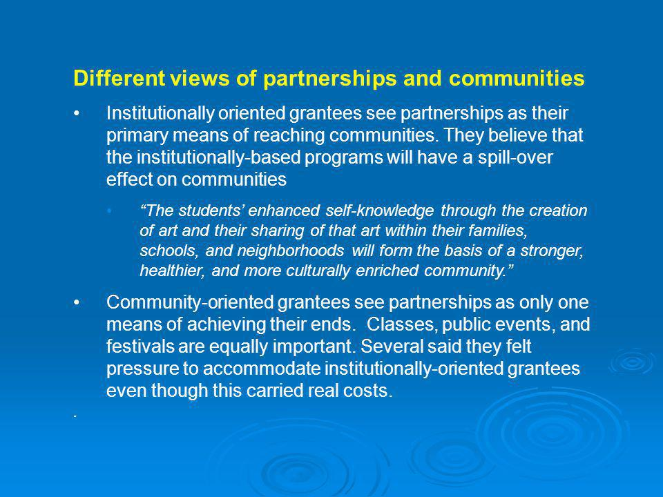 Different views of partnerships and communities Institutionally oriented grantees see partnerships as their primary means of reaching communities.