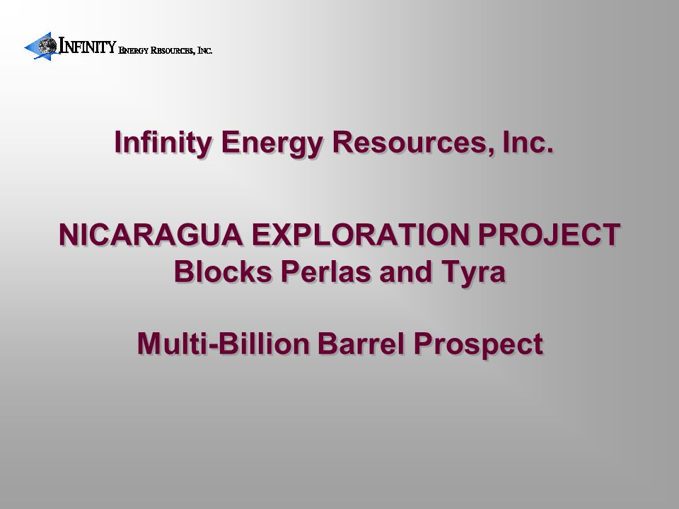 NICARAGUA EXPLORATION PROJECT Blocks Perlas and Tyra Multi-Billion Barrel Prospect Infinity Energy Resources, Inc.