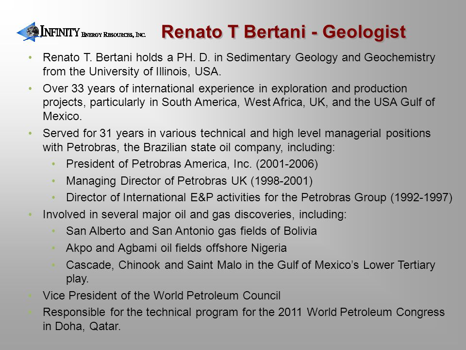 Renato T. Bertani holds a PH. D. in Sedimentary Geology and Geochemistry from the University of Illinois, USA. Over 33 years of international experien