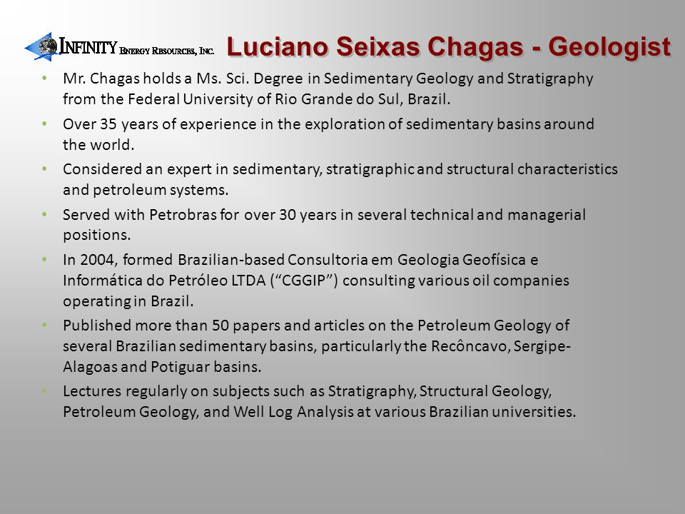 Mr. Chagas holds a Ms. Sci. Degree in Sedimentary Geology and Stratigraphy from the Federal University of Rio Grande do Sul, Brazil. Over 35 years of